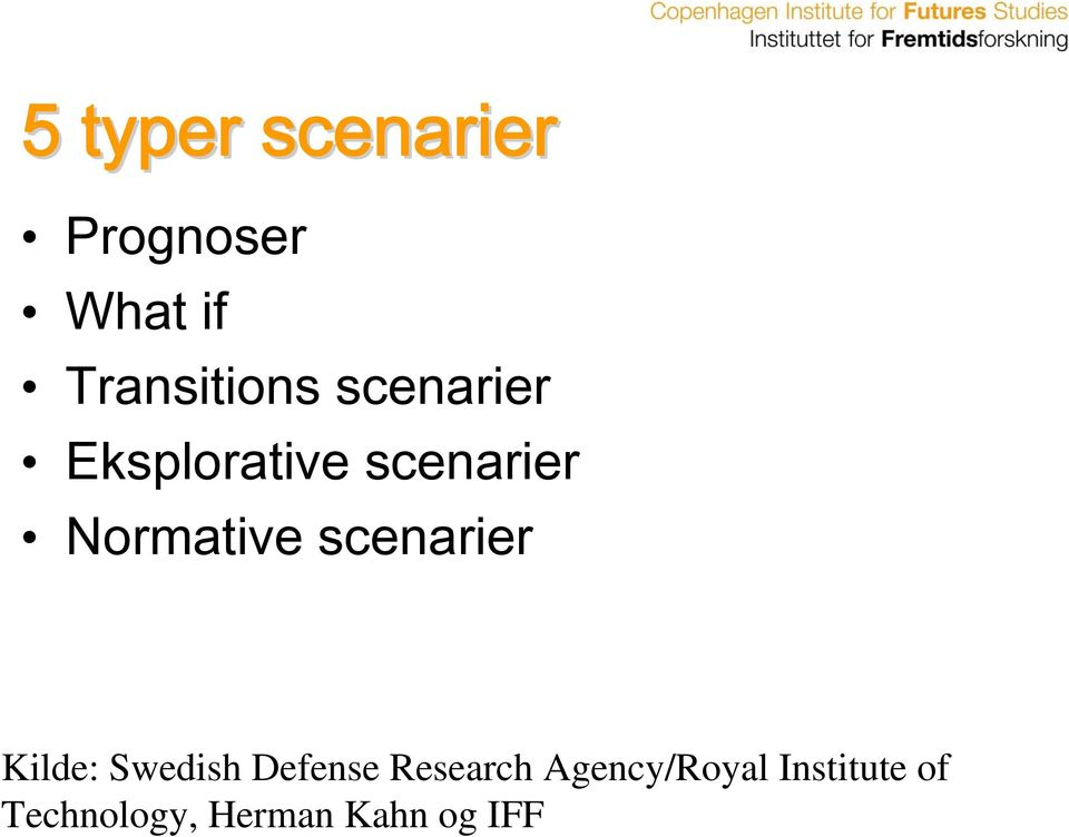 scenarier Kilde: Swedish Defense Research