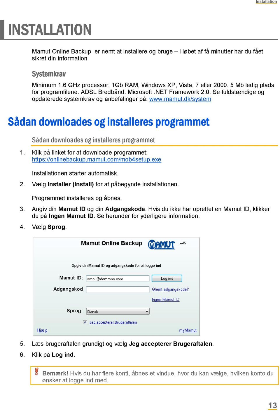 mamut.dk/system Sådan downloades og installeres programmet Sådan downloades og installeres programmet 1. Klik på linket for at downloade programmet: https://onlinebackup.mamut.com/mob4setup.