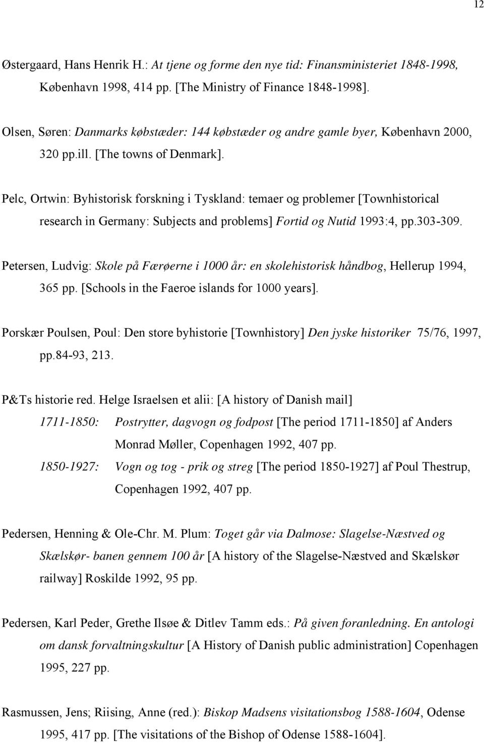 Pelc, Ortwin: Byhistorisk forskning i Tyskland: temaer og problemer [Townhistorical research in Germany: Subjects and problems] Fortid og Nutid 1993:4, pp.303-309.