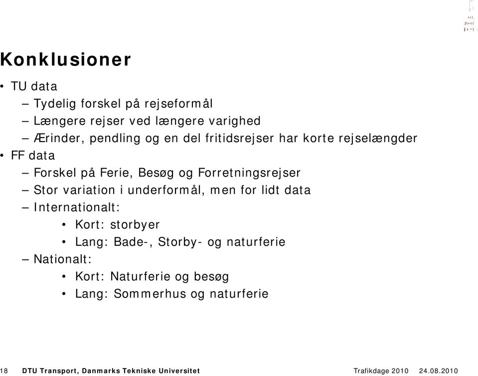 variation i underformål, men for lidt data Internationalt: Kort: storbyer Lang: Bade-, Storby- og naturferie