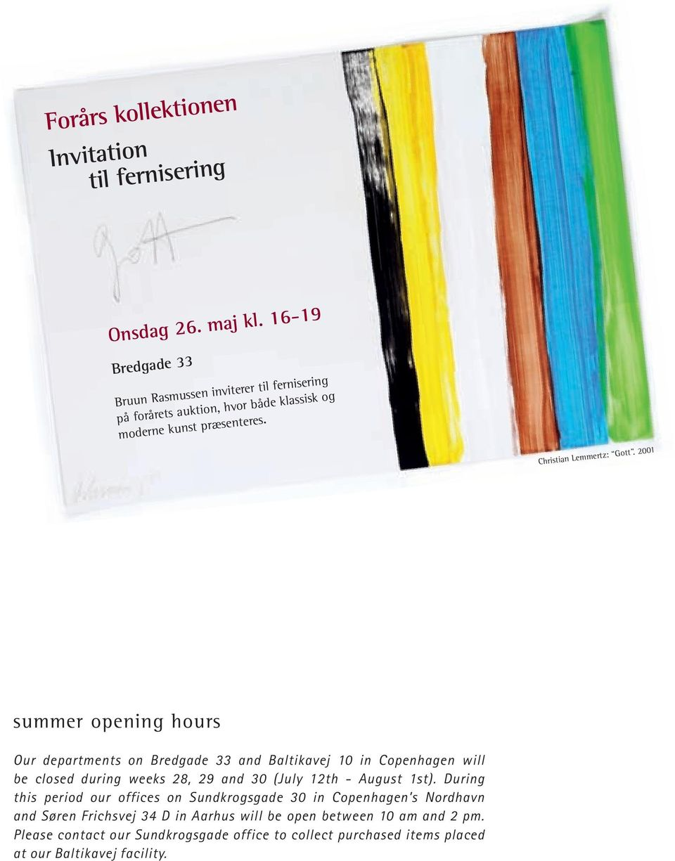 2001 summer opening hours Our departments on Bredgade 33 and Baltikavej 10 in Copenhagen will be closed during weeks 28, 29 and 30 (July 12th - August 1st).