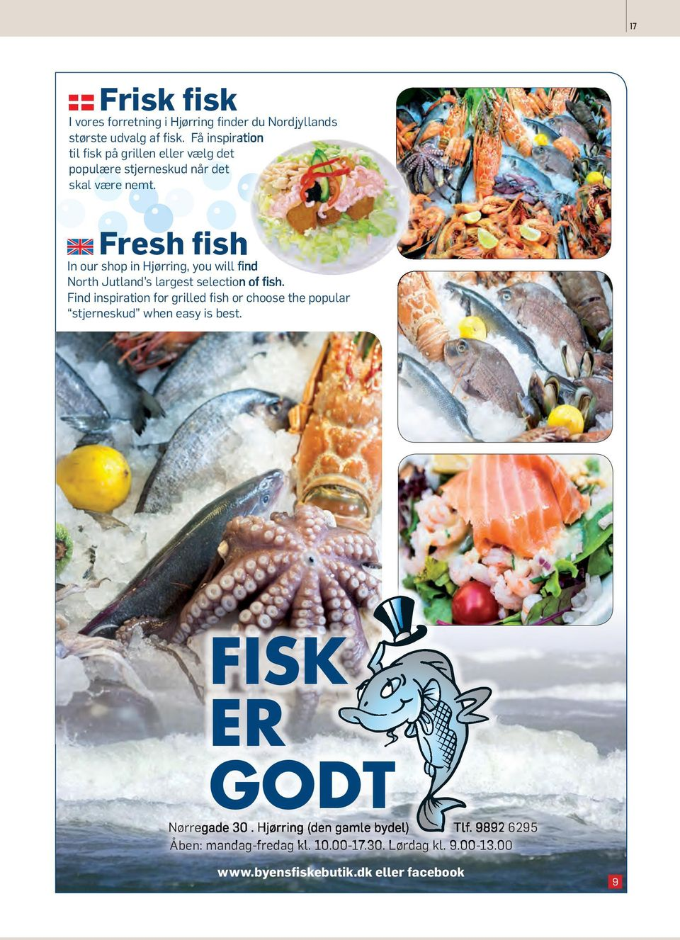 Fresh fish In our shop in Hjørring, you will find North Jutland s largest selection of fish.