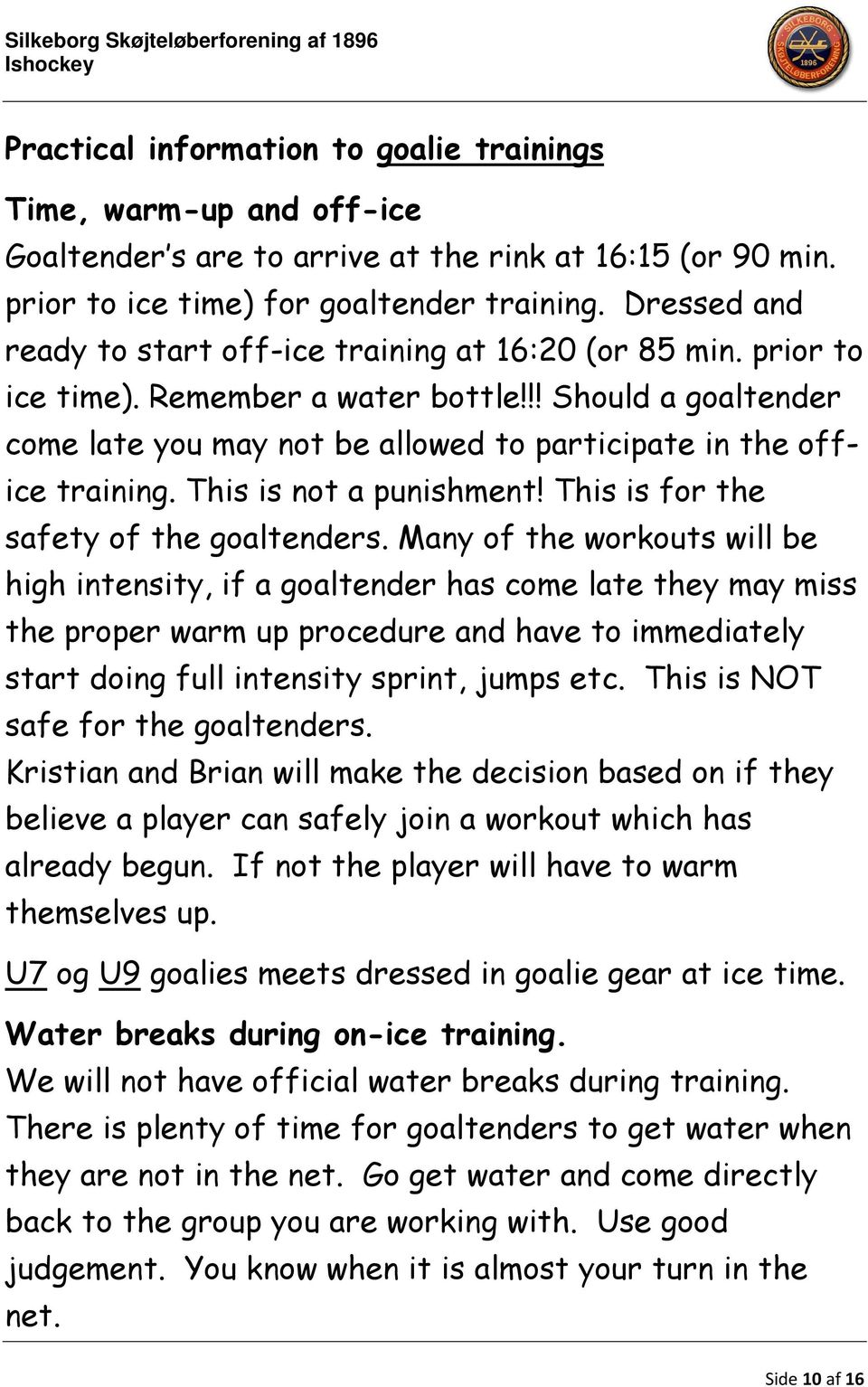 !! Should a goaltender come late you may not be allowed to participate in the office training. This is not a punishment! This is for the safety of the goaltenders.