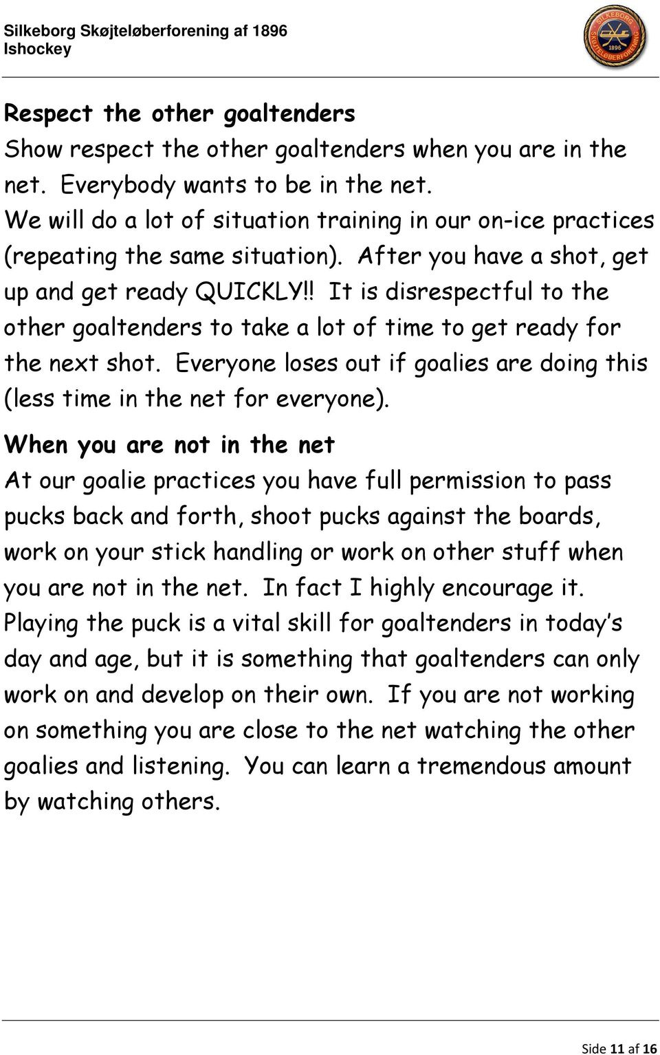 ! It is disrespectful to the other goaltenders to take a lot of time to get ready for the next shot. Everyone loses out if goalies are doing this (less time in the net for everyone).