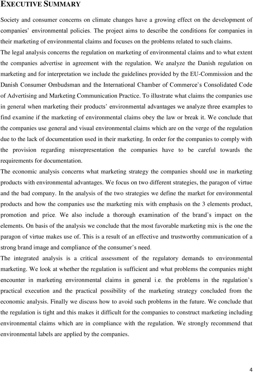 The legal analysis concerns the regulation on marketing of environmental claims and to what extent the companies advertise in agreement with the regulation.