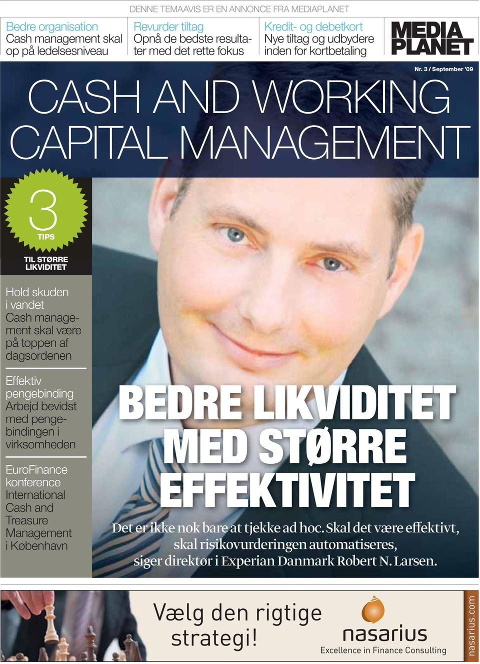 3 / September 09 CASH AND WORKING CAPITAL MANAGEMENT 3TIPS TIL STØRRE LIKVIDITET Hold skuden i vandet Cash management skal være på toppen af dagsordenen Effektiv pengebinding Arbejd bevidst med