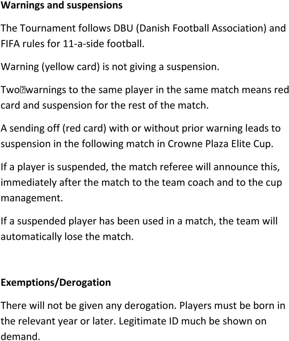 A sending off (red card) with or without prior warning leads to suspension in the following match in Crowne Plaza Elite Cup.