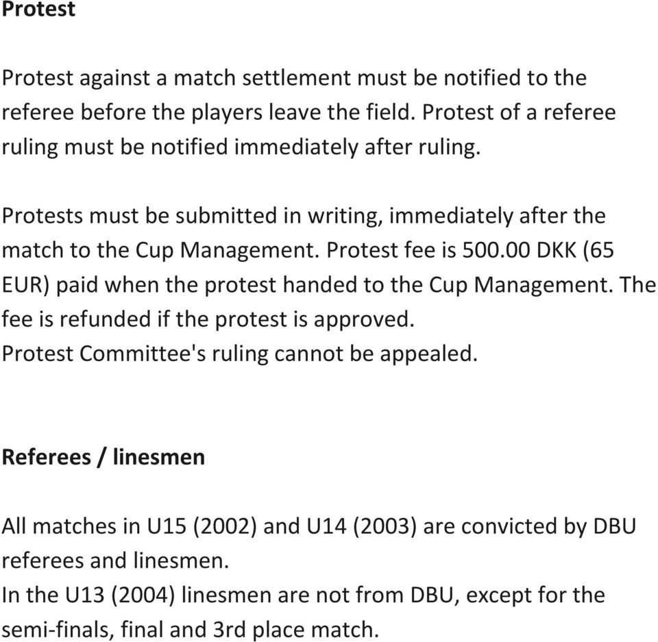 Protest fee is 500.00 DKK (65 EUR) paid when the protest handed to the Cup Management. The fee is refunded if the protest is approved.
