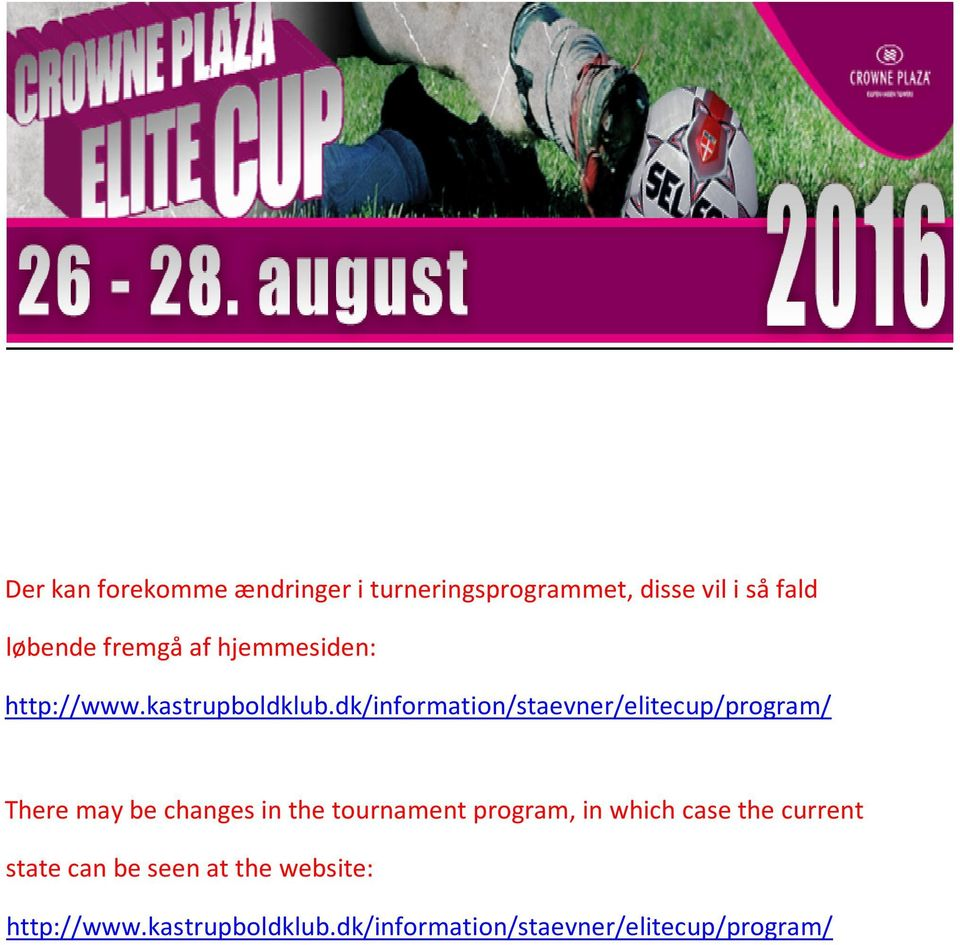 dk/information/staevner/elitecup/program/ There may be changes in the tournament