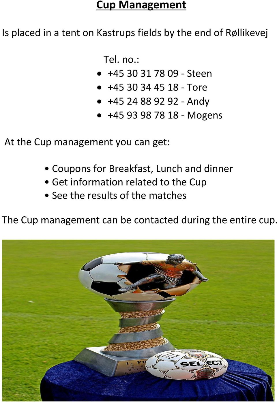 Mogens At the Cup management you can get: Coupons for Breakfast, Lunch and dinner Get