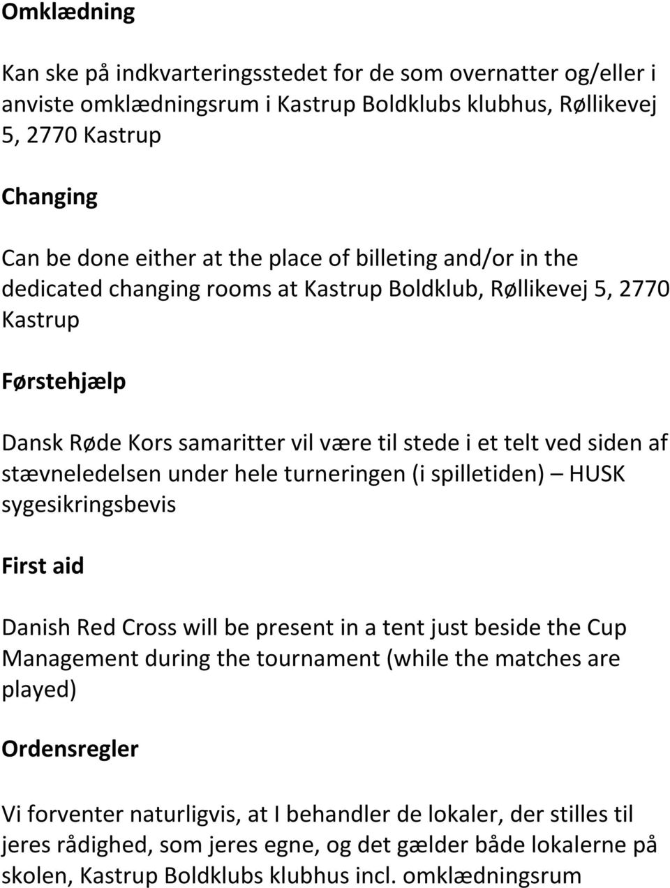 under hele turneringen (i spilletiden) HUSK sygesikringsbevis First aid Danish Red Cross will be present in a tent just beside the Cup Management during the tournament (while the matches are