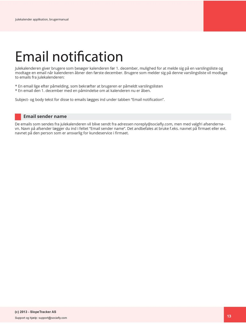 december med en påmindelse om at kalenderen nu er åben. Subject- og body tekst for disse to emails lægges ind under tabben Email notification.