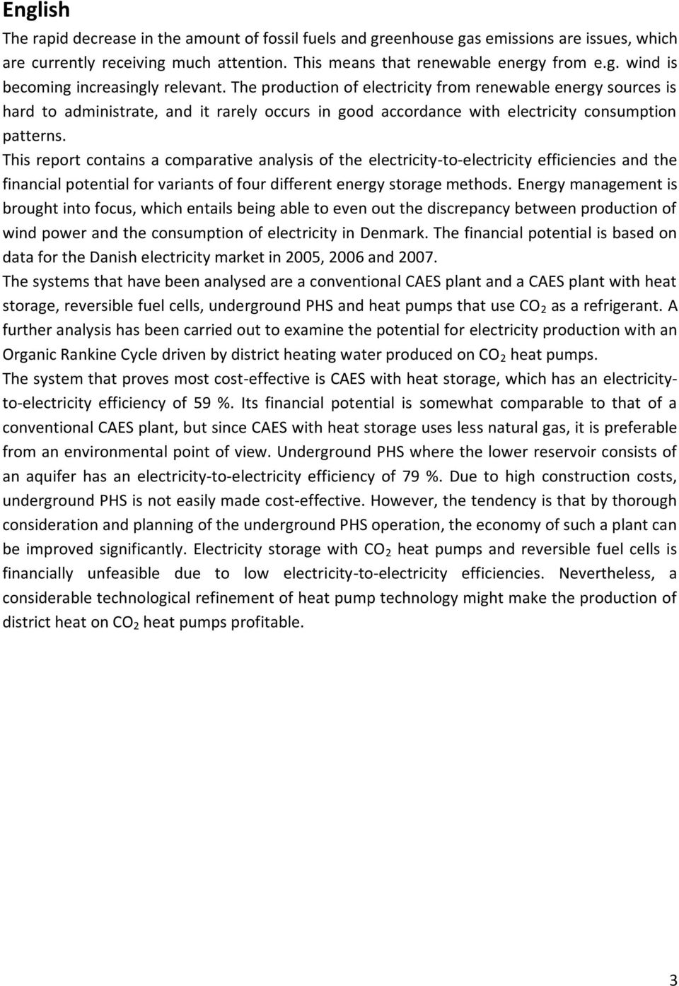 This report contains a comparative analysis of the electricity-to-electricity efficiencies and the financial potential for variants of four different energy storage methods.
