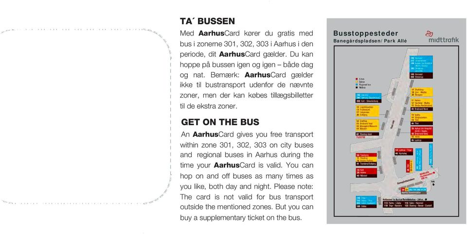GeT On The bus An AarhusCard gives you free transport within zone 301, 302, 303 on city buses and regional buses in Aarhus during the time your AarhusCard is valid.