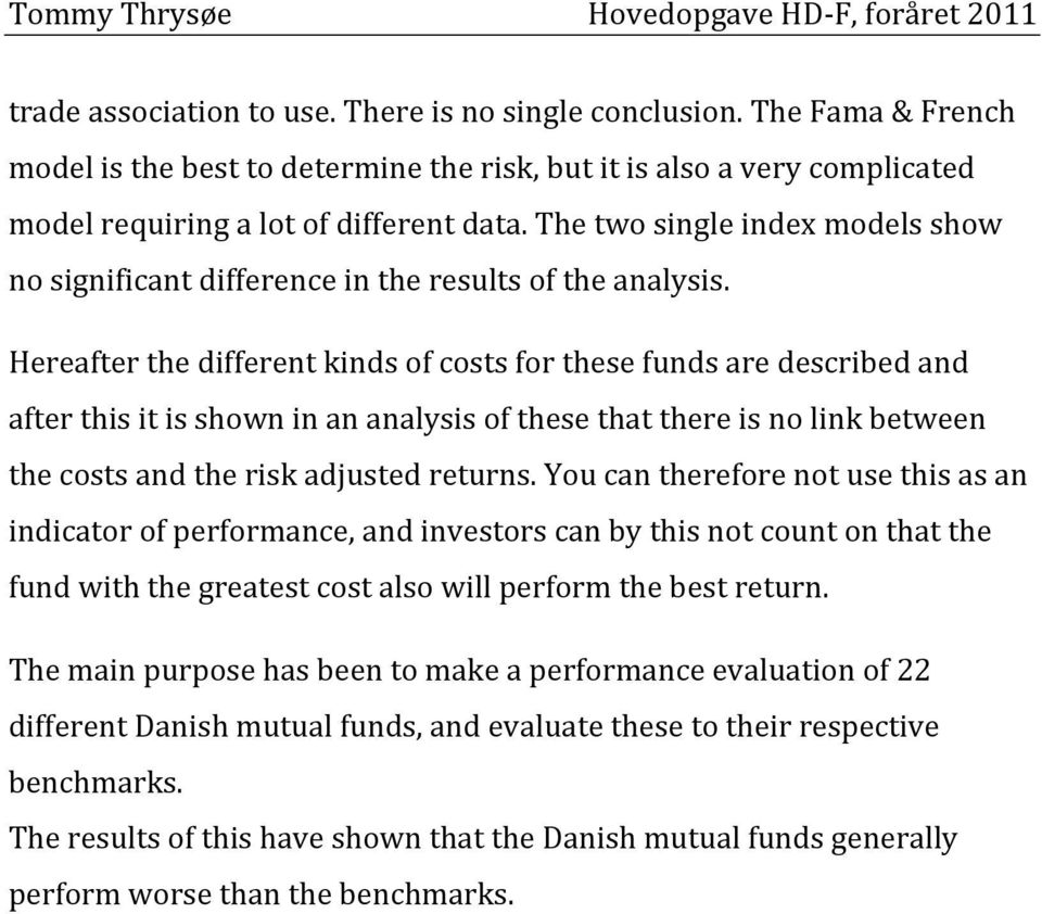 Hereafter the different kinds of costs for these funds are described and after this it is shown in an analysis of these that there is no link between the costs and the risk adjusted returns.