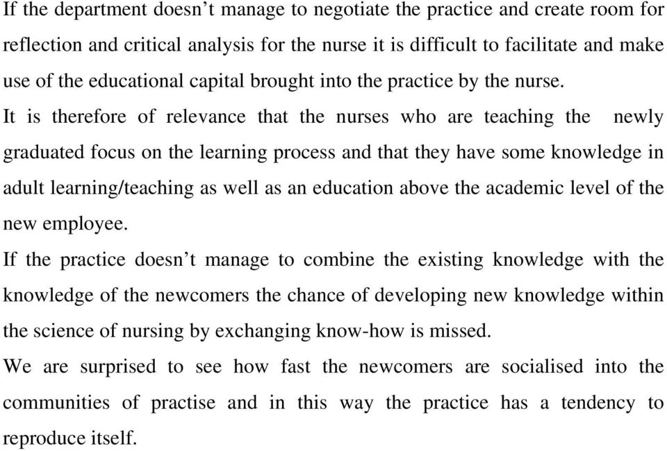It is therefore of relevance that the nurses who are teaching the newly graduated focus on the learning process and that they have some knowledge in adult learning/teaching as well as an education