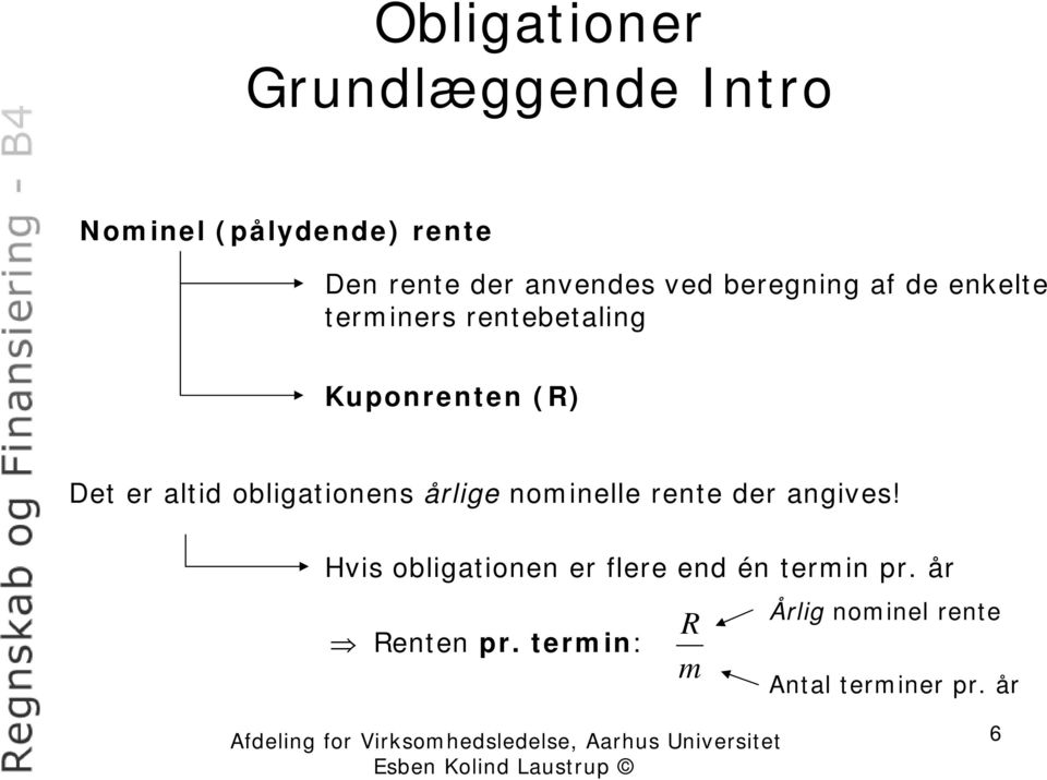 obligationens årlige nominelle rente der angives!