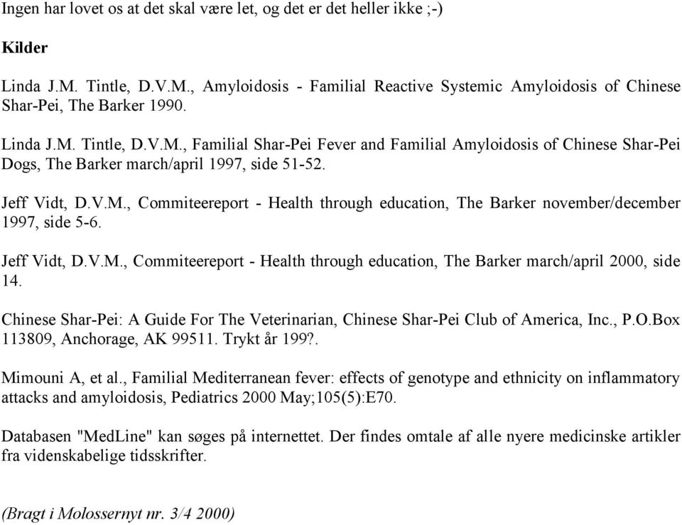 Jeff Vidt, D.V.M., Commiteereport - Health through education, The Barker march/april 2000, side 14. Chinese Shar-Pei: A Guide For The Veterinarian, Chinese Shar-Pei Club of America, Inc., P.O.