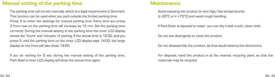 During the manual setting of the parking time the inner LCD display shows the hours and minutes of parking.