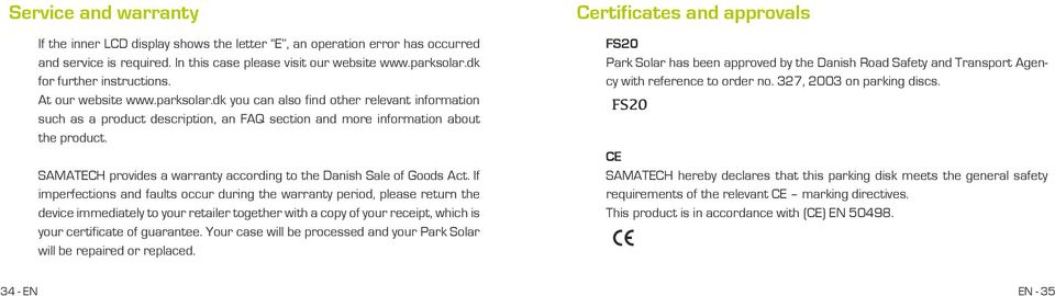 SAMATECH provides a warranty according to the Danish Sale of Goods Act.