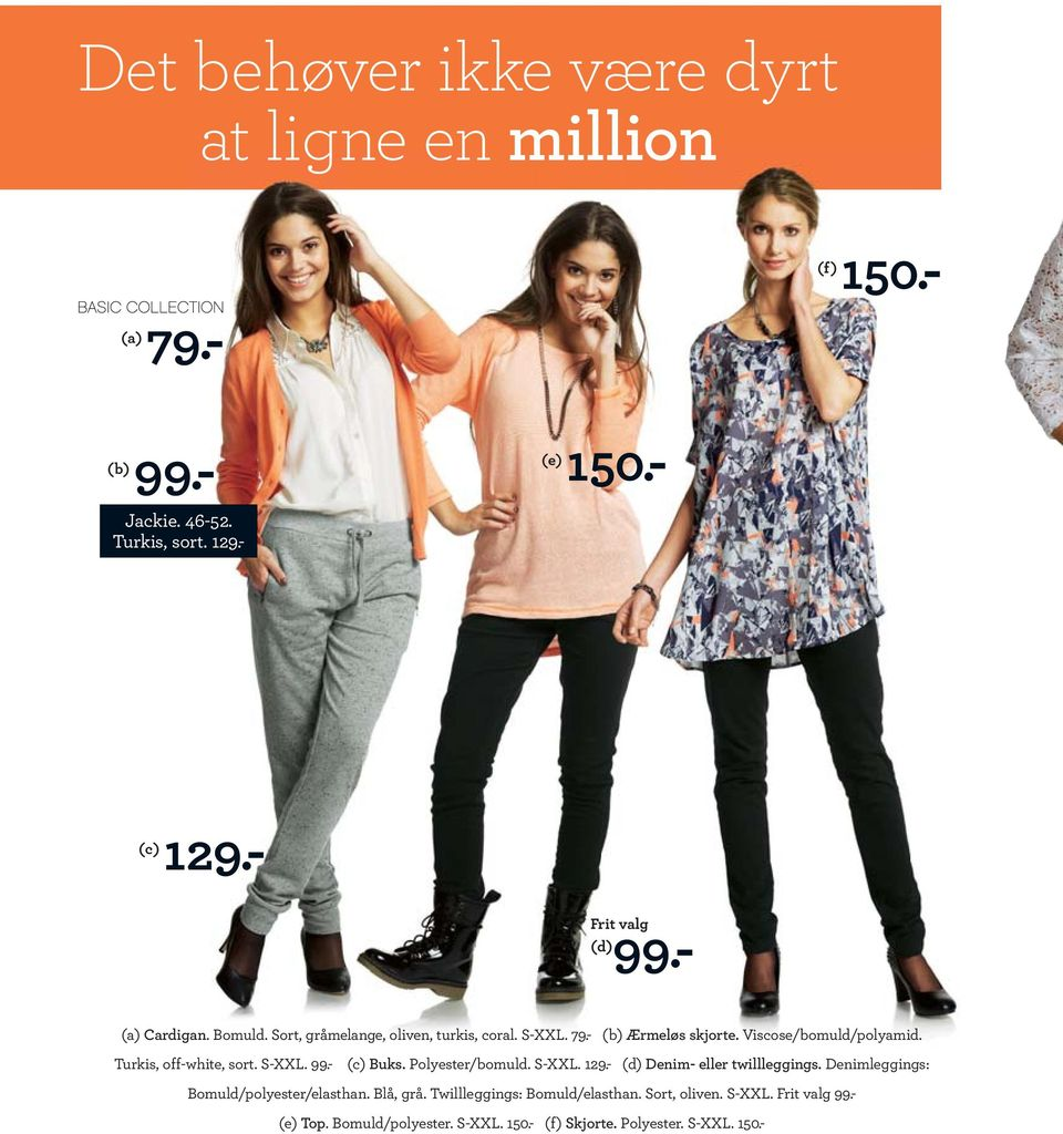 Turkis, off-white, sort. S-XXL. 99.- (c) Buks. Polyester/bomuld. S-XXL. 129.- (d) Denim- eller twillleggings.
