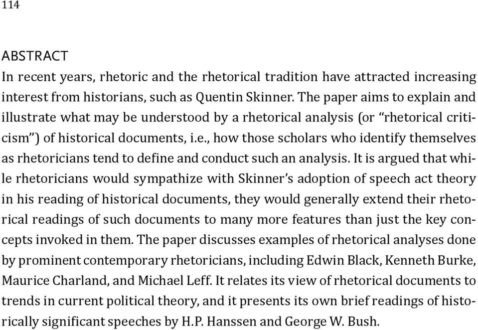 It is argued that while rhetoricians would sympathize with Skinner s adoption of speech act theory in his reading of historical documents, they would generally extend their rhetorical readings of