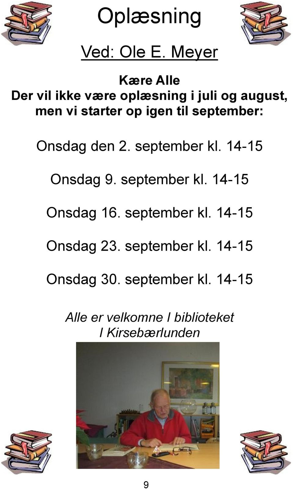 igen til september: Onsdag den 2. september kl. 14-15 Onsdag 9. september kl. 14-15 Onsdag 16.