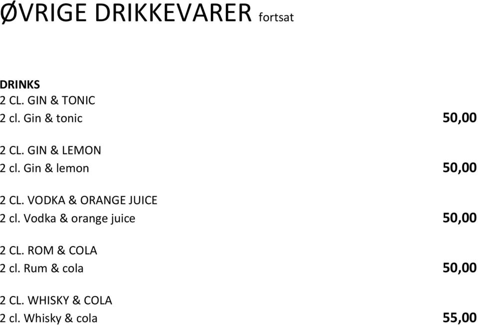 VODKA & ORANGE JUICE 2 cl. Vodka & orange juice 50,00 2 CL.