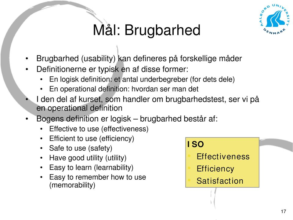 operational definition Bogens definition er logisk brugbarhed består af: Effective to use (effectiveness) Efficient to use (efficiency) Safe to use