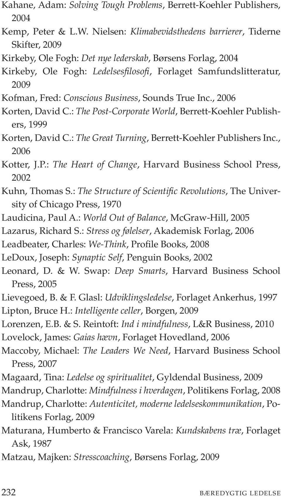 Fred: Conscious Business, Sounds True Inc., Korten, David C.: The Post-Corporate World, Berrett-Koehler Publishers, 1999 Korten, David C.: The Great Turning, Berrett-Koehler Publishers Inc.