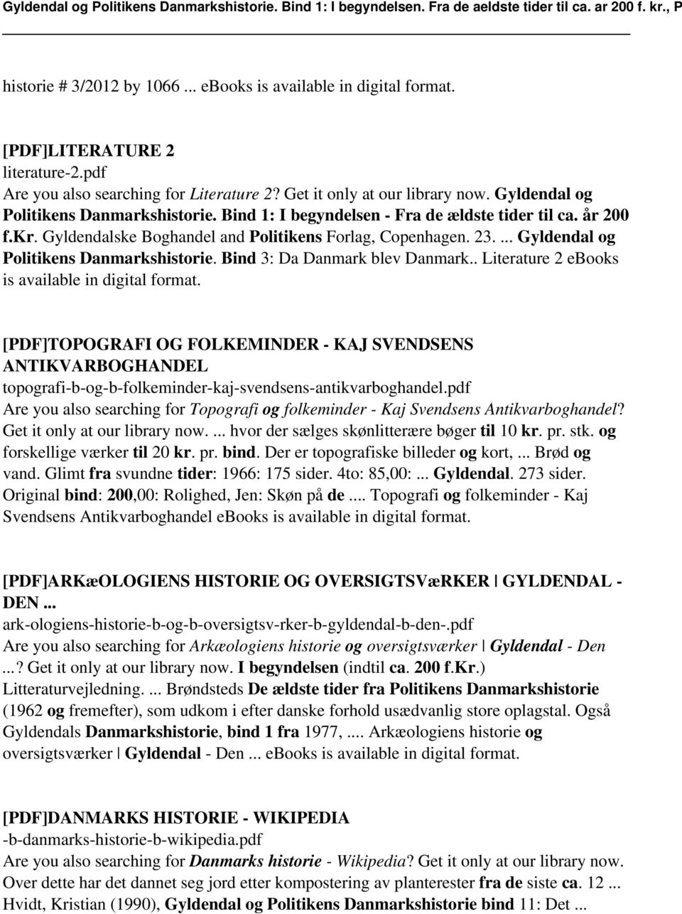 ... Gyldendal og Politikens Danmarkshistorie. Bind 3: Da Danmark blev Danmark.. Literature 2 ebooks is available in digital format.
