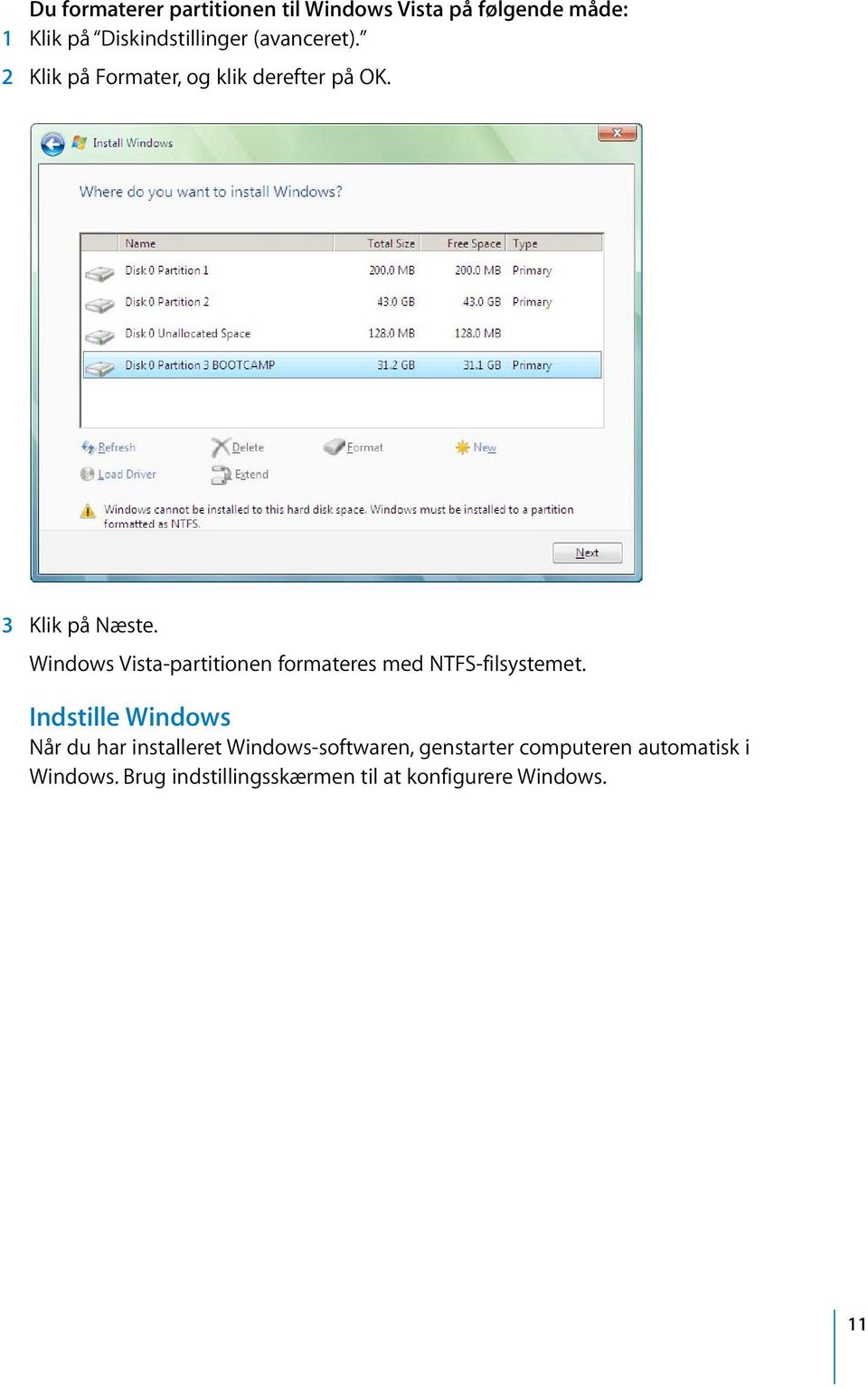 Windows Vista-partitionen formateres med NTFS-filsystemet.