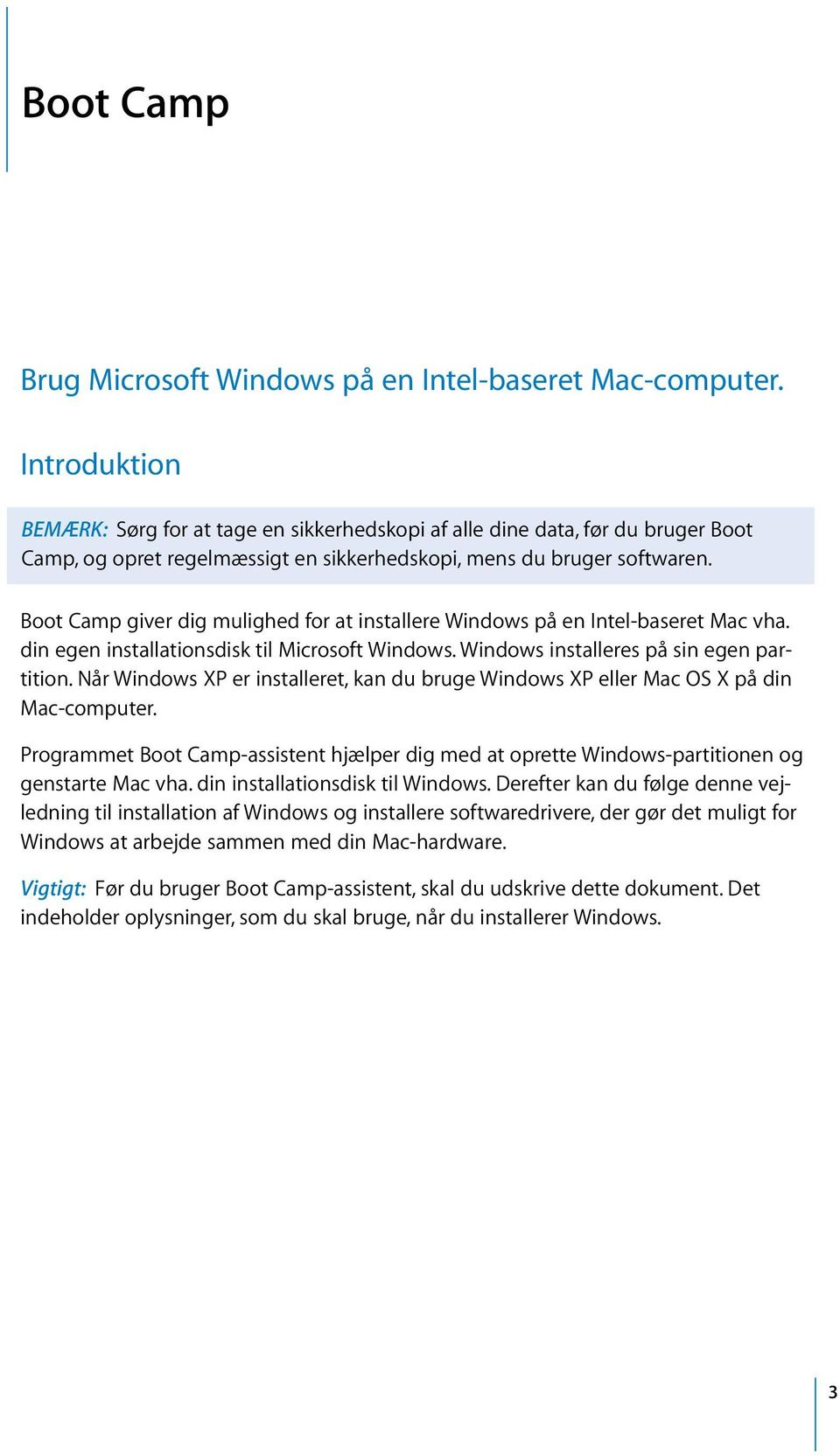 Boot Camp giver dig mulighed for at installere Windows på en Intel-baseret Mac vha. din egen installationsdisk til Microsoft Windows. Windows installeres på sin egen partition.