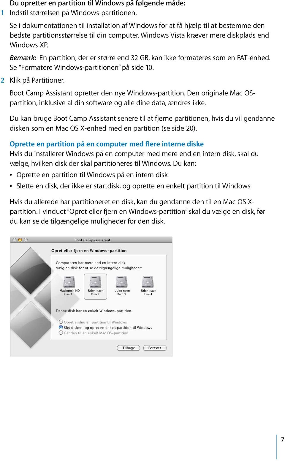 Bemærk: En partition, der er større end 32 GB, kan ikke formateres som en FAT-enhed. Se Formatere Windows-partitionen på side 10. 2 Klik på Partitioner.