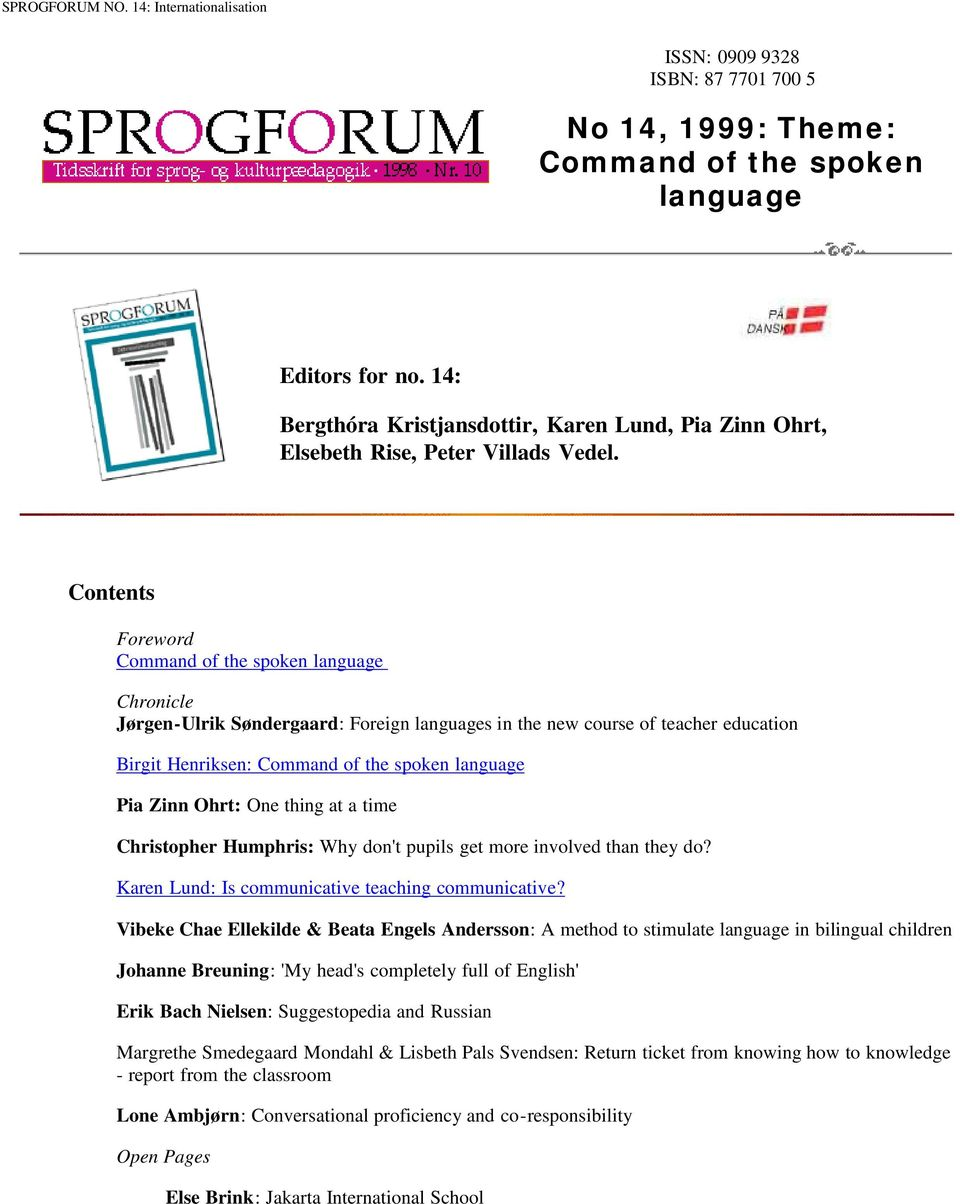 Contents Foreword Command of the spoken language Chronicle Jørgen-Ulrik Søndergaard: Foreign languages in the new course of teacher education Birgit Henriksen: Command of the spoken language Pia Zinn