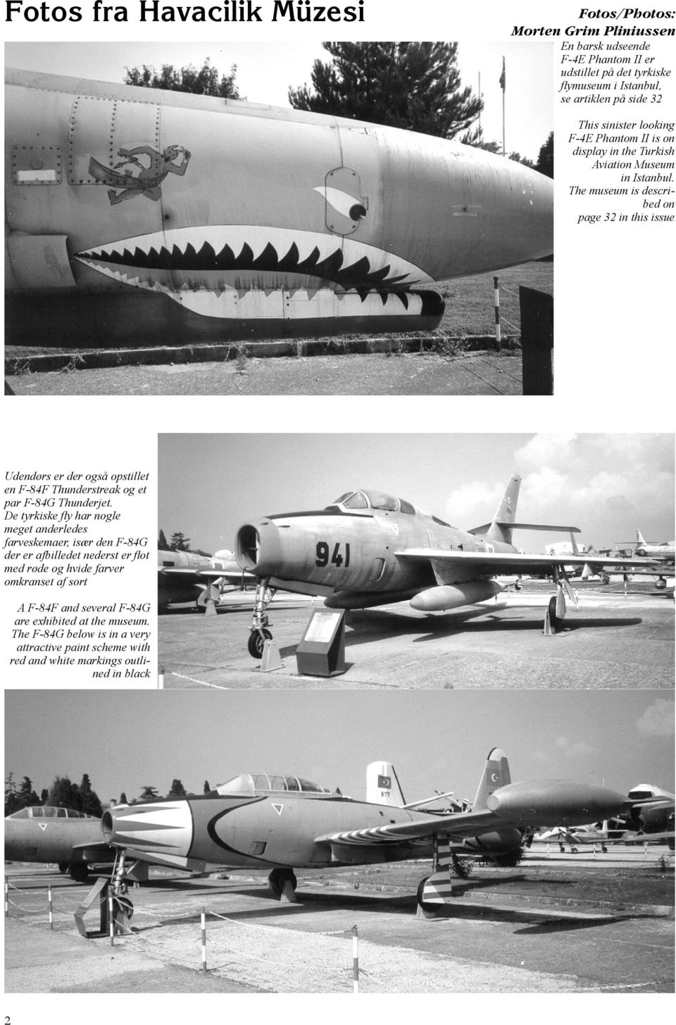 The museum is described on page 32 in this issue Udendørs er der også opstillet en F-84F Thunderstreak og et par F-84G Thunderjet.