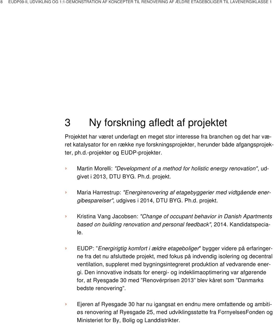 "Martin Morelli: ""Development of a method for holistic energy renovation"", udgivet i 2013, DTU BYG. Ph.d. projekt."