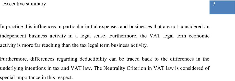 Furthermore, the VAT legal term economic activity is more far reaching than the tax legal term business activity.