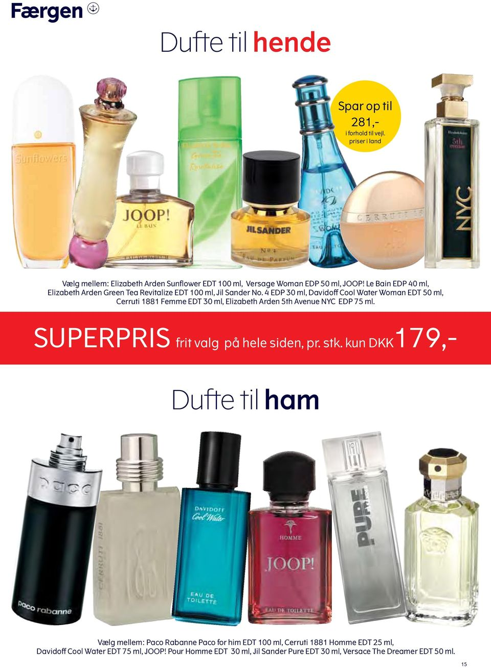 4 EDP 30 ml, Davidoff Cool Water Woman EDT 50 ml, Cerruti 1881 Femme EDT 30 ml, Elizabeth Arden 5th Avenue NYC EDP 75 ml.