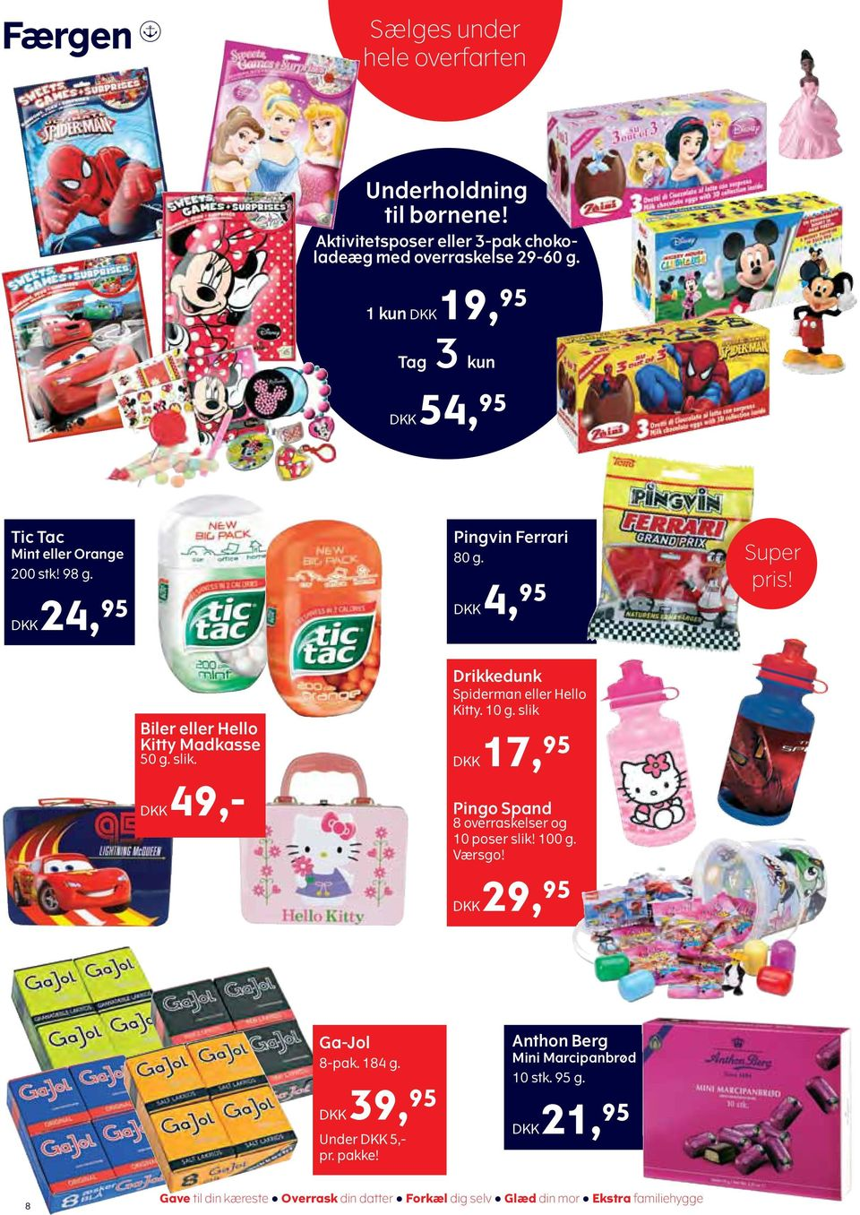 Biler eller Hello Kitty Madkasse 50 g. slik. DKK 49,- Drikkedunk Spiderman eller Hello Kitty. 10 g.