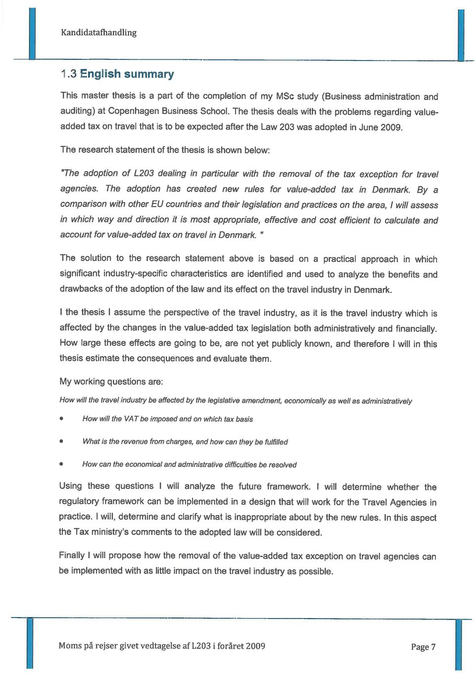 The research statement of the thesis is shown below: 'The adoption of L203 dealing in particular with the removal of the tax exception for travel agencies.