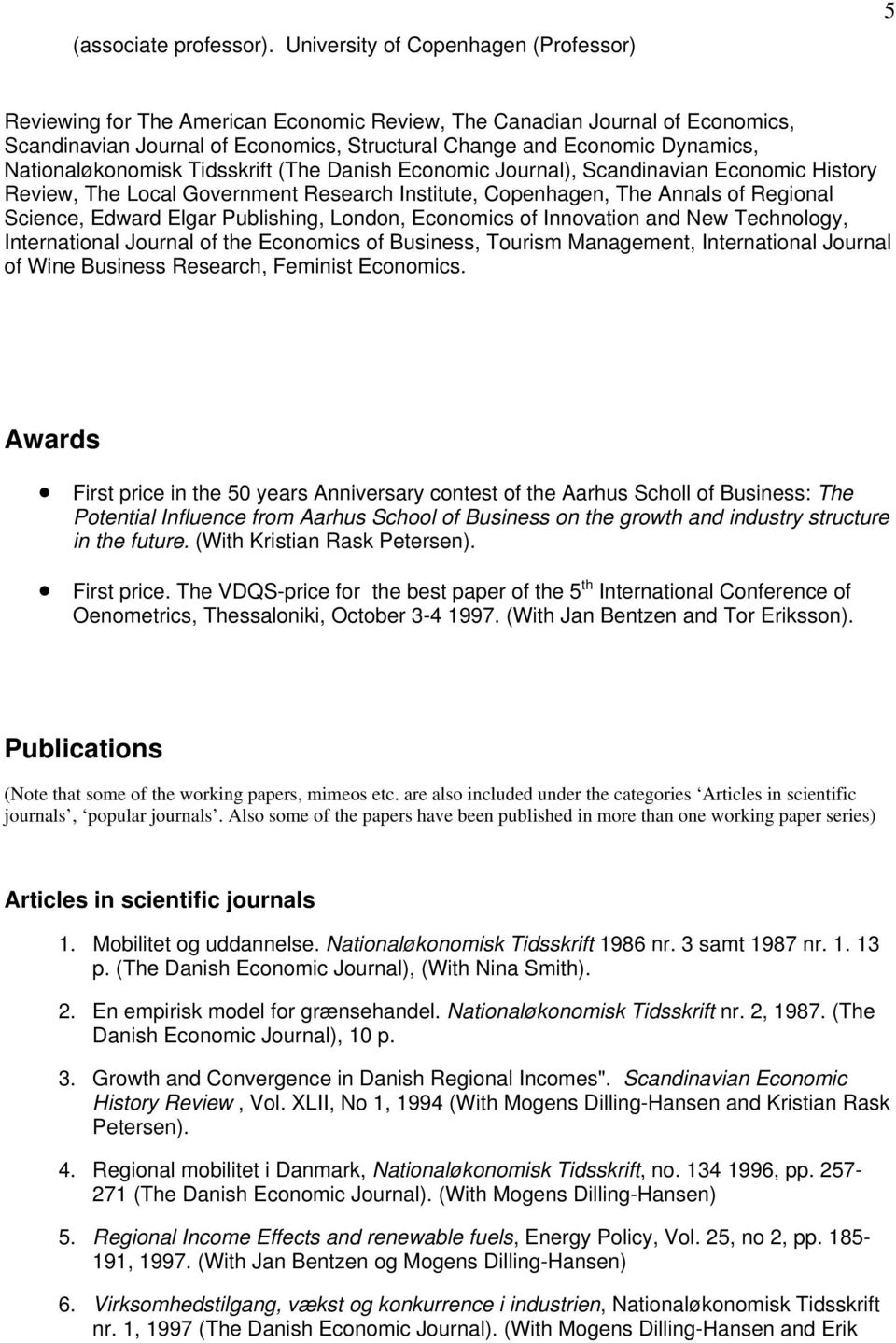 Nationaløkonomisk Tidsskrift (The Danish Economic Journal), Scandinavian Economic History Review, The Local Government Research Institute, Copenhagen, The Annals of Regional Science, Edward Elgar