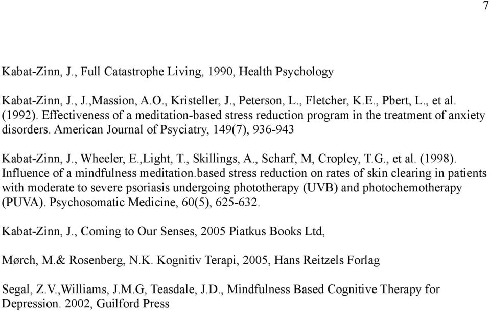 , Scharf, M, Cropley, T.G., et al. (1998). Influence of a mindfulness meditation.