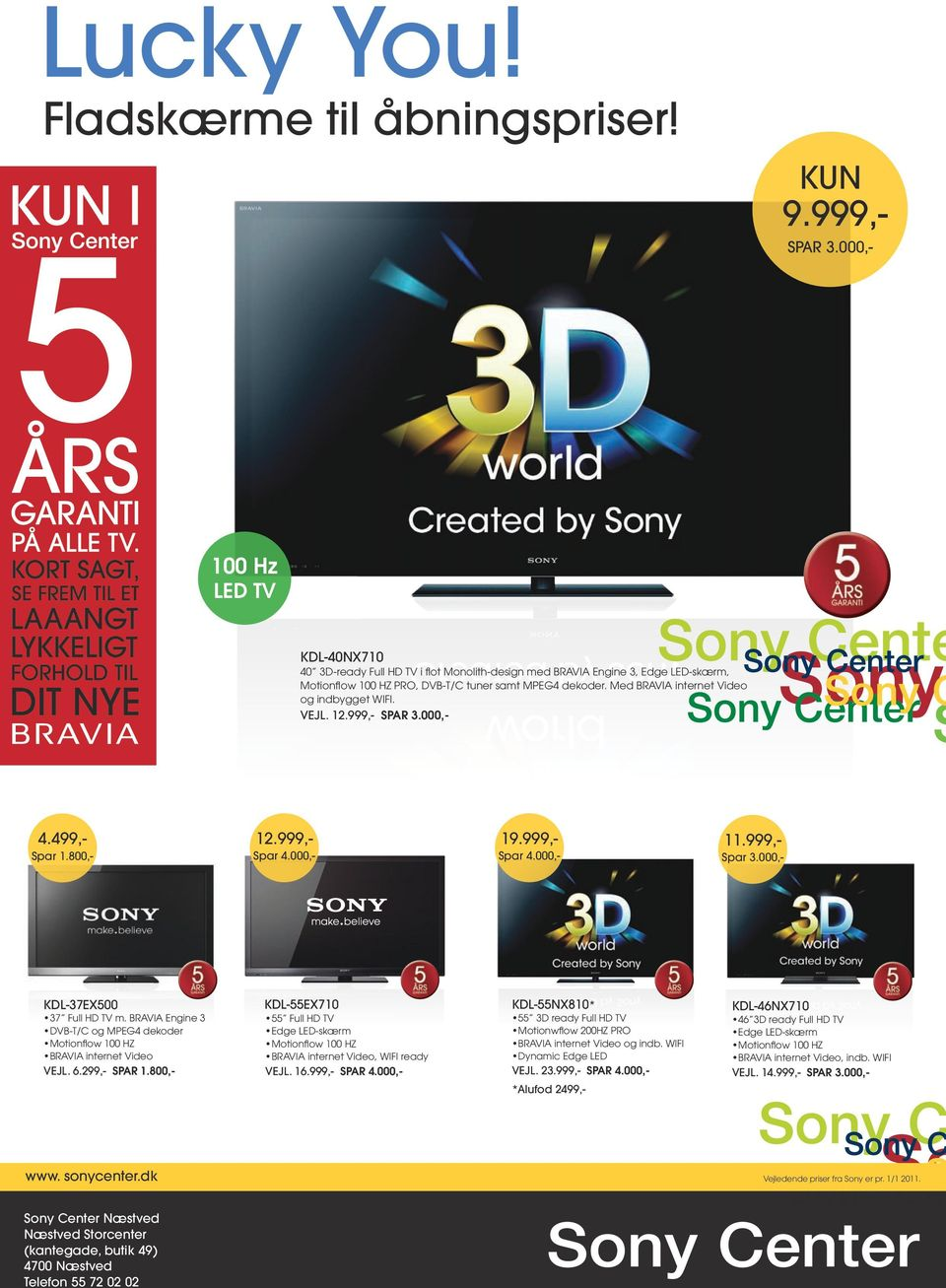 Med BRAVIA internet Video og indbygget WIFI. VEJL. 1 SPAR 3.000,- 4.499,- Spar 1.800,- 19.999,- Spar 4.000,- 1 Spar 4.000,- 11.999,- Spar 3.000,- KDL-37EX500 37 Full HD TV m.