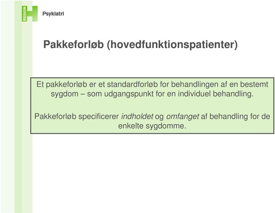 udgangspunkt for en individuel behandling.