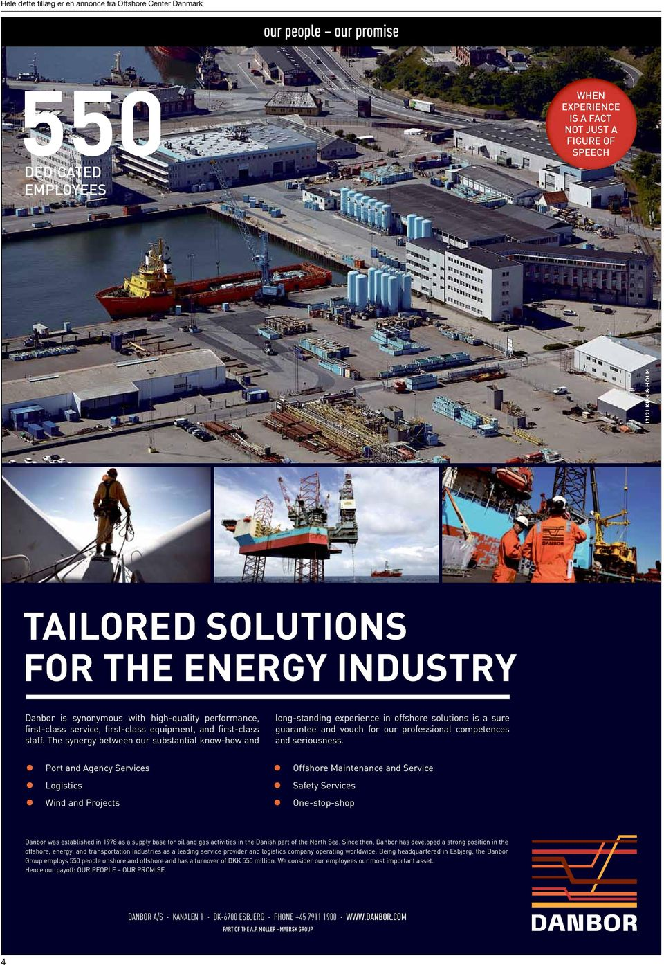 The synergy between our substantial know-how and Port and Agency Services Logistics Wind and Projects long-standing experience in offshore solutions is a sure guarantee and vouch for our professional