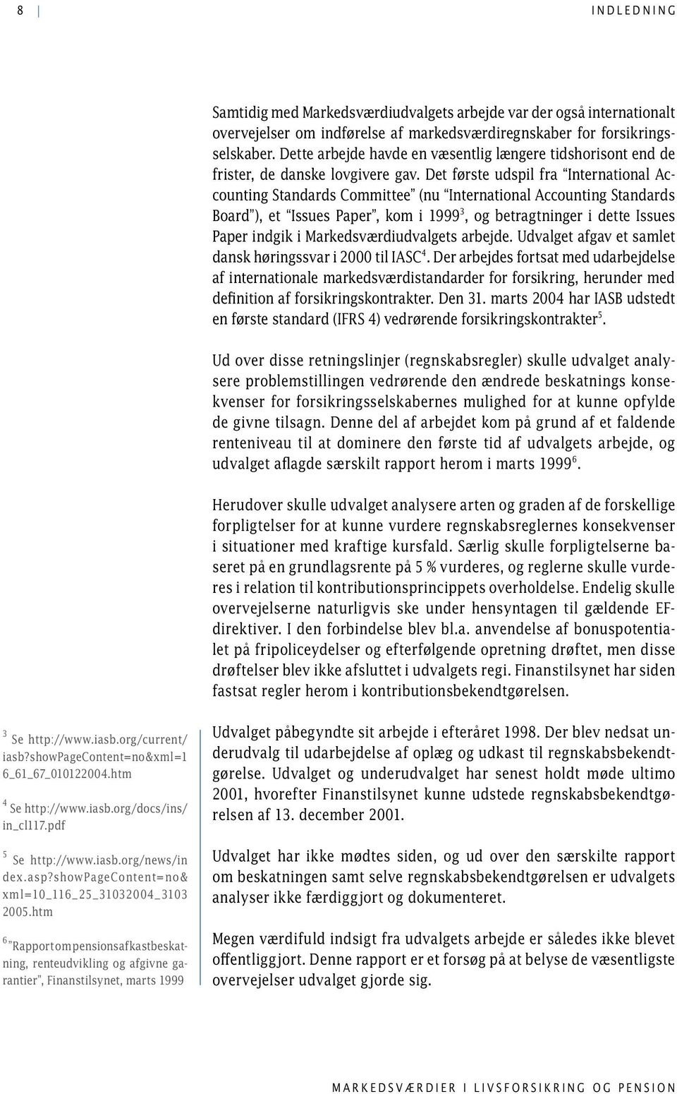 Det første udspil fra International Accounting Standards Committee (nu International Accounting Standards Board ), et Issues Paper, kom i 1999 3, og betragtninger i dette Issues Paper indgik i
