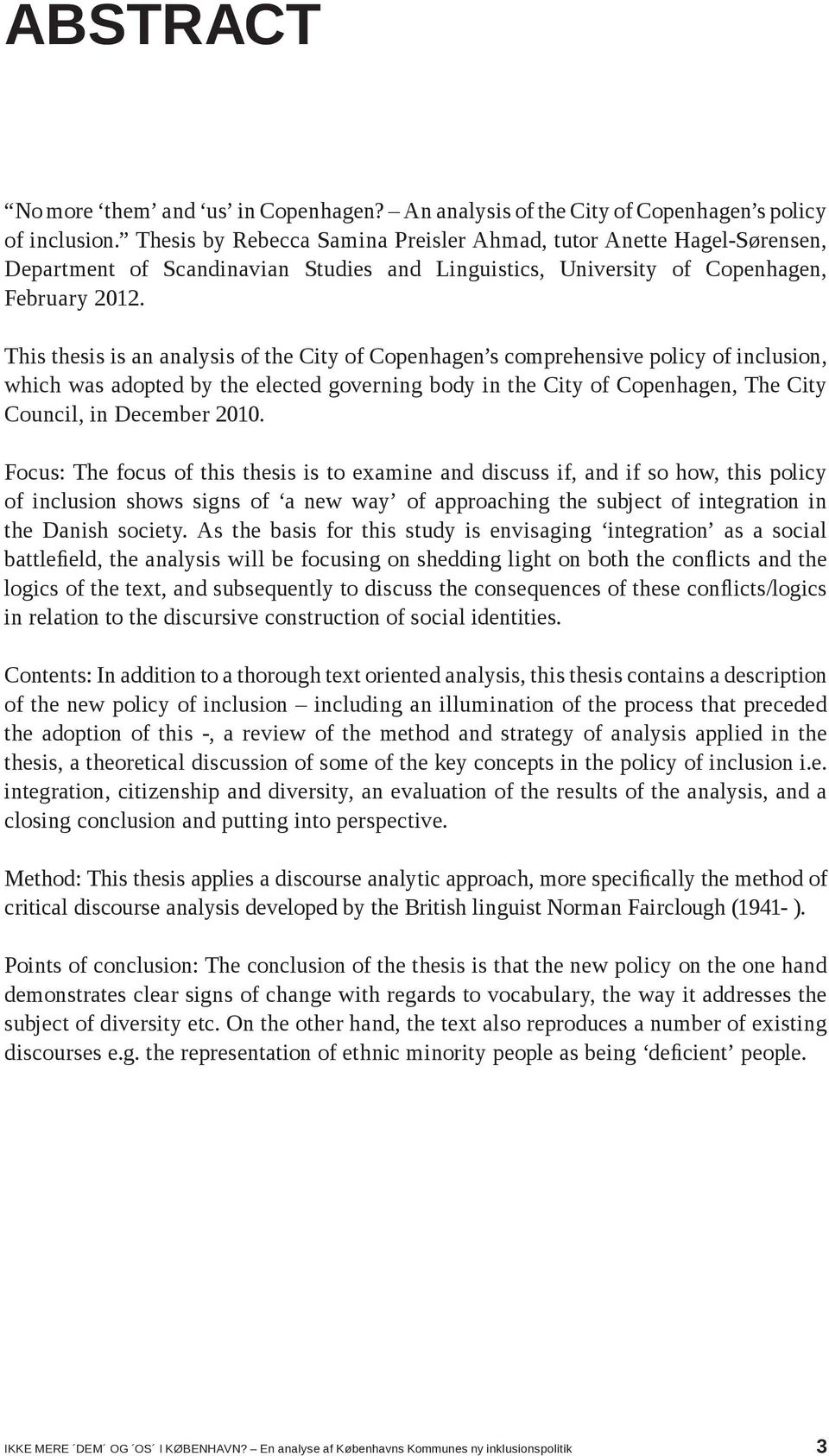 This thesis is an analysis of the City of Copenhagen s comprehensive policy of inclusion, which was adopted by the elected governing body in the City of Copenhagen, The City Council, in December 2010.