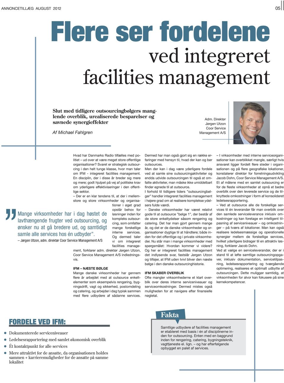 Svaret er strategisk outsourcing i den helt tunge klasse, hvor man taler om IFM - integreret facilities management.