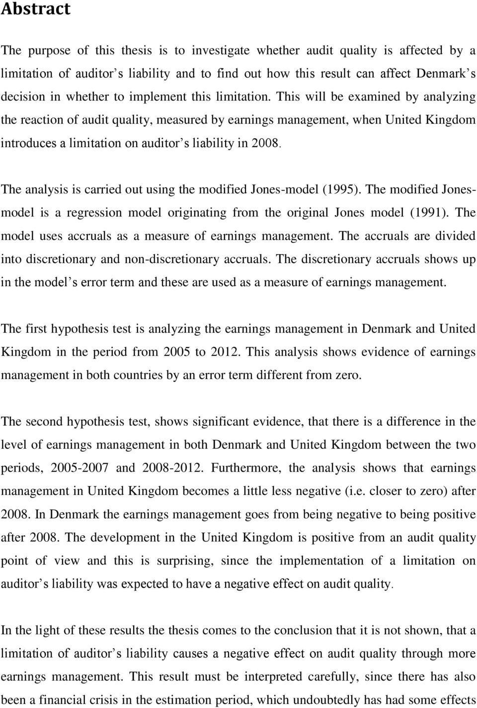 This will be examined by analyzing the reaction of audit quality, measured by earnings management, when United Kingdom introduces a limitation on auditor s liability in 2008.